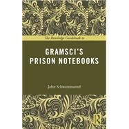 The Routledge Guidebook to GramsciGÇÖs Prison Notebooks by Schwarzmantel; John, 9780415714174