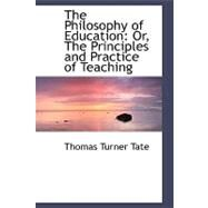 The Philosophy of Education: Or, the Principles and Practice of Teaching by Tate, Thomas Turner, 9780554484174