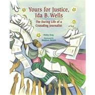 Yours for Justice, Ida B. Wells : The Daring Life of a Crusading Journalist by Dray, Philip, 9781561454174