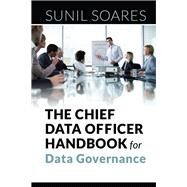 The Chief Data Officer Handbook for Data Governance by Soares, Sunil, 9781583474174