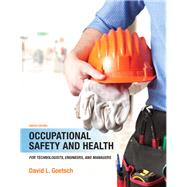 Occupational Safety and Health for Technologists, Engineers, and Managers by Goetsch, David L., 9780133484175