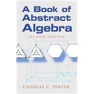 A Book of Abstract Algebra; Second Edition by Pinter, Charles C, 9780486474175