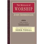 The Message of Worship by Risbridger, John, 9780830824175