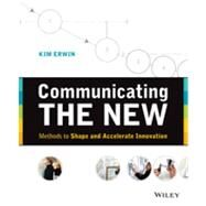 Communicating The New Methods to Shape and Accelerate Innovation by Erwin, Kim, 9781118394175