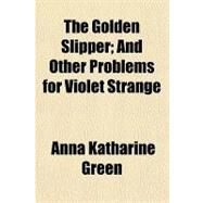 The Golden Slipper: And Other Problems for Violet Strange by Green, Anna Katharine, 9781153704175