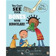 You Can't See Your Bones With Binoculars by Ziefert, Harriet; Haley, Amanda, 9781609054175