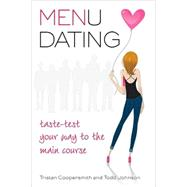 Menu Dating Taste-Test Your Way to the Main Course by Coopersmith, Tristan; Johnson, Todd, 9780312354176