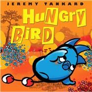 Hungry Bird by Tankard, Jeremy, 9780545864176