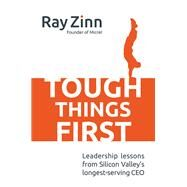 Tough Things First: Leadership Lessons from Silicon Valley's Longest Serving CEO by Zinn, Ray, 9781259584176