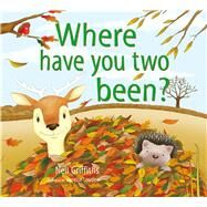 Where Have You Two Been? by Griffiths, Neil; Louden, Janette, 9781905434176