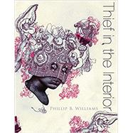 Thief in the Interior by Williams, Phillip B., 9781938584176