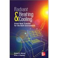 Radiant Heating and Cooling Green Heat Transfer for the Built Environment by Watson, Richard; Chapman, Kirby, 9780071784177