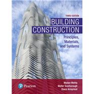 Building Construction Principles, Materials, and Systems by Mehta, Madan L, Ph.D.; Scarborough, Walter; Armpriest, Diane, 9780134454177