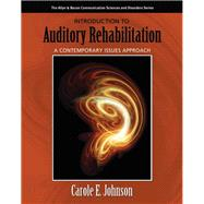Introduction to Auditory Rehabilitation A Contemporary Issues Approach by Johnson, Carole E., 9780205424177