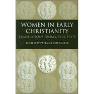 Women in Early Christianity : Translations from Greek Texts by Miller, Patricia Cox, 9780813214177