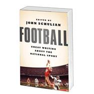 Football: Great Writing About The National Sport by Schulian, John, 9781598534177