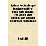National Hockey League Supplemental Draft Picks : Mark Beaufait, John Cullen, Steve Rucchin, Gary Emmons, Mike O'neill, Bob Kudelski by , 9781155374178