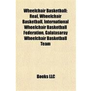Wheelchair Basketball : Real, Wheelchair Basketball, International Wheelchair Basketball Federation, Galatasaray Wheelchair Basketball Team by , 9781156674178