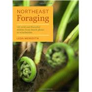 Northeast Foraging: 120 Wild and Flavorful Edibles from Beach Plums to Wineberries by Meredith, Leda, 9781604694178