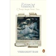 Dreaming Vishnus : A Journey through Central India by Ram, Vikramajit, 9780143104179