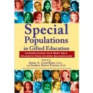 Special Populations in Gifted Education : Understanding Our Most Able Students from Diverse Backgrounds by Castellano, Jaime, 9781593634179