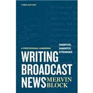 Writing Broadcast News by Block, Mervin, 9781608714179