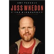 Joss Whedon: The Biography by Pascale, Amy; Fillion, Nathan, 9781613734179