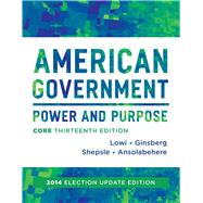 American Government: Power and Purpose; Without Policy Chapters, 2014 Election Update by Lowi, Theodore J.; Ginsberg, Benjamin; Shepsle, Kenneth A.; Ansolabehere, Stephen, 9780393264180