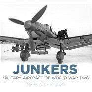 Junkers Military Aircraft of World War Two by Chambers, Mark A., 9780750964180