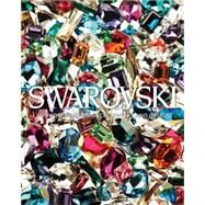 Swarovski: Celebrating a History of Collaborations in Fashion, Jewelry, Performance, and Design by Swarovski, Nadja; Rawsthorn, Alice; Menkes, Suzy; Landis, Deborah; Becker, Vivienne, 9780847844180