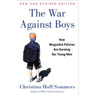 The War Against Boys How Misguided Policies are Harming Our Young Men by Sommers, Christina Hoff, 9781451644180