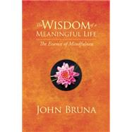 The Wisdom of a Meaningful Life by Bruna, John, 9781942094180