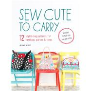 Sew Cute to Carry: 12 Stylish Bag Patterns for Handbags, Purses & Totes by Mcneice, Melanie, 9781446304181