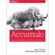 Accumulo: Application Development, Table Design, and Best Practices by Cordova, Aaron; Rinaldi, Billie; Wall, Michael, 9781449374181