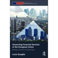 Governing Financial Services in the European Union: Banking, Securities and Post-Trading by Quaglia; Lucia, 9780415564182