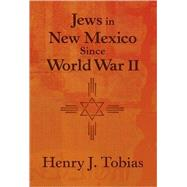 Jews in New Mexico Since World War II by Tobias, Henry J., 9780826344182