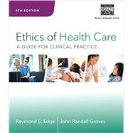 Ethics of Health Care Guide for Clinical Practice, 4th Edition by Groves, 9781285854182