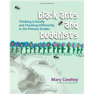 Black Ants and Buddhists : Thinking Critically and Teaching Differently in the Primary Grades by Cowhey, Mary, 9781571104182