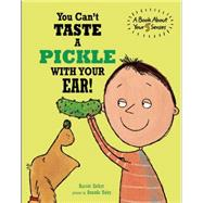 You Can't Taste a Pickle With Your Ear! by Ziefert, Harriet; Haley, Amanda, 9781609054182