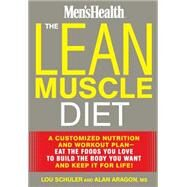 The Lean Muscle Diet A Customized Nutrition and Workout Plan--Eat the Foods You Love to Build the Body You Want and Keep It for Life! by Schuler, Lou; Aragon, Alan, 9781623364182