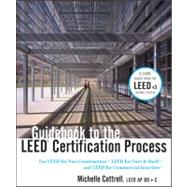 Guidebook to the LEED Certification Process : For LEED for New Construction, LEED for Core and Shell, and LEED for Commercial Interiors