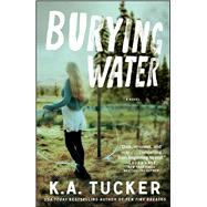 Burying Water A Novel by Tucker, K.A., 9781476774183