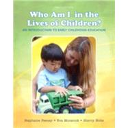 Who Am I in the Lives of Children? An Introduction to Early Childhood Education by Feeney, Stephanie; Moravcik, Eva; Nolte, Sherry, 9780133764185