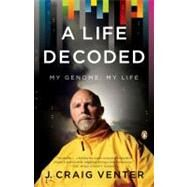 A Life Decoded My Genome: My Life by Venter, J. Craig, 9780143114185