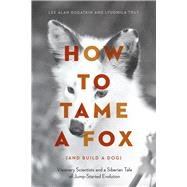 How to Tame a Fox (and Build a Dog) by Dugatkin, Lee Alan; Trut, Lyudmila, 9780226444185