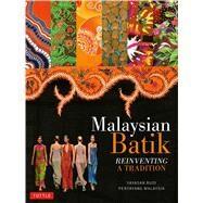 Malaysian Batik: Reinventing a Tradition by Yunus, Noor Azlina; Malaysia, Yayasan Budi Penyayang, 9780804844185