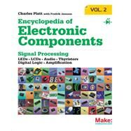 Encyclopedia of Electronic Components: Diodes, Transistors, Chips, Light, Heat, and Sound Emitters by Platt, Charles, 9781449334185