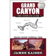 Grand Canyon: The Complete Guide Grand Canyon National Park by Kaiser, James, 9781940754185