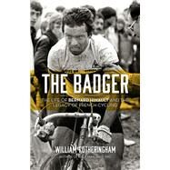 The Badger: The Life of Bernard Hinault and the Legacy of French Cycling by Fotheringham, William, 9781613734186