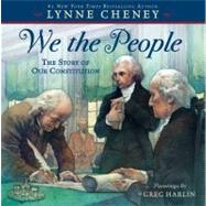 We the People : The Story of Our Constitution by Cheney, Lynne; Harlin, Greg, 9781416954187